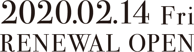 2020.02.14 Fri RENEWAL OPEN